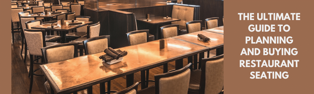 The Ultimate Guide to Planning and Buying Restaurant Seating